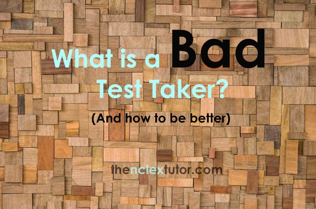 What is a Bad Test Taker NCLEX