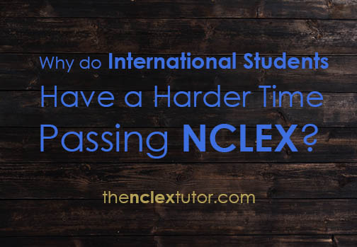 International Students Have Harder Time Passing NCLEX